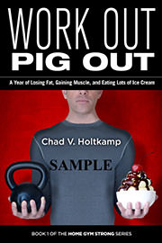 Non-Fiction Freebies: Work Out, Pig Out: A Year of Losing Fat, Gaining Muscle, and Eating Lots of Ice Cream by Chad V. Holtkamp