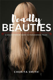 Fantasy (dark / urban / paranormal) Freebies: Deadly Beauties: Dark YA Paranormal Tales of Troubled Girls by Cherita Smith