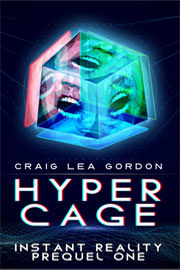 Science Fiction Freebies: Hypercage: Instant Reality Prequel One by Craig Lea Gordon