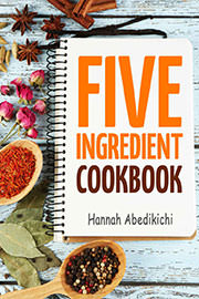 Non-Fiction Freebies: Five Ingredient Cookbook: Easy Recipes in 5 Ingredients or Less by Hannah Abedikichi