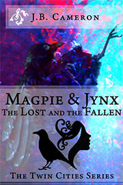 Fantasy (dark / urban / paranormal) Freebies: Magpie & Jynx: The Lost and the Fallen by J.B. Cameron