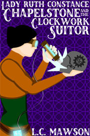 Science Fiction Freebies: Lady Ruth Constance Chapelstone and the Clockwork Suitor by L.C. Mawson