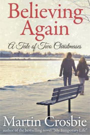 Contemporary Romance Freebies: Believing Again: A Tale of Two Christmases by Martin Crosbie