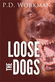 Thriller Freebies: Loose the Dogs by P.D. Workman