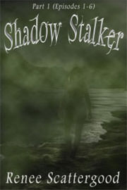 Fantasy (dark / urban / paranormal) Freebies: Shadow Stalker Part 1 (Episodes 1 - 6) by Renee Scattergood