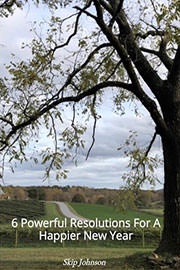 Non-Fiction Freebies: 6 Powerful Resolutions For A Happier New Year by Skip Johnson
