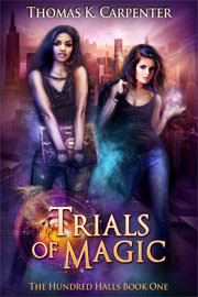 Fantasy (everything else) Freebies: Trials of Magic (The Hundred Halls Vol.1) by Thomas K. Carpenter