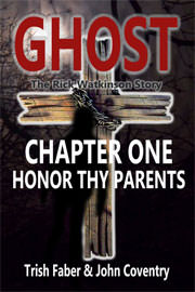 "Non-Fiction Freebies: Honor Thy Parents - Chapter 1 from ""Ghost - The Rick Watkinson Story"" by Trish Faber"